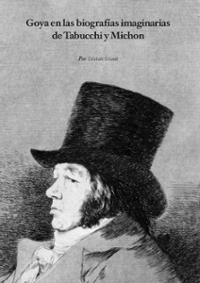 «Goya en las biografías imaginarias de Tabucchi y Michon»